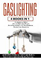 Gaslighting: 4 Books in 1 - Gaslighting effect + How to influence people + Dark Psychology and Manipulation + Master your Emotions (Paperback)