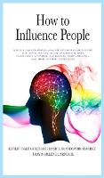 How to Influence People: Use the Laws of Power: Analyze and Win Friends Using Subliminal Manipulation, Persuasion, Dark Psychology, Hypnosis, NLP secrets, Body Language, and Mind Control techniques (Hardback)