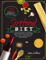 The Sirtfood Diet: The Ultimate Guide to Get Back in Shape Burning Fat by Activating the Skinny Gene. 150 Simple, Easy and Delicious Sirtfood Recipes and a 30 Day Meal Plan to Lose Weight and Stay Healthy Smartly. (Paperback)