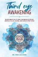 Third Eye Awakening: Guided Meditation To Open Your Third Eye Chakra, Enhance Psychic Abilities And Improve Mind Power (Paperback)