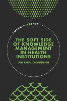 The Soft Side of Knowledge Management in Health Institutions - Emerald Points (Hardback)