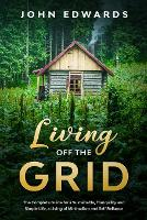 Living Off the Grid: The Complete Guide for a Sustainable, Tranquility and Simple Life, a Living of Minimalism and Self Reliance (Paperback)