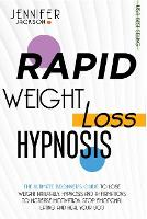 Rapid Weight Loss Hypnosis: The Ultimate Guide To Lose Weight Naturally. Hypnosis And Affirmations To Increase Motivation, Stop Emotional Eating And Heal Your Body (Paperback)