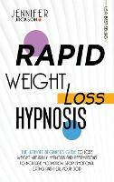 Rapid Weight Loss Hypnosis: The Ultimate Beginner's Guide To Lose Weight Naturally. Hypnosis And Affirmations To Increase Motivation, Stop Emotional Eating And Heal Your Body (Hardback)