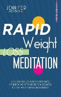 Rapid Weight Loss Meditation: Love And Heal Your Body. Mindfulness Meditation And Affirmations For Beginners To Lose Weight Rapidly And Naturally (Hardback)