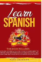 Learn Spanish: 2 Books in 1: Language Lessons with Short Stories for Beginners to Improve Your Grammar, Your Conversation Skills, and Learn Common Phrases Applying Words Used in Context (Paperback)