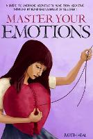 Master Your Emotions: A Guide to Overcome Negativity. Move from Negative Thinking by Being Emotionally Intelligent (Paperback)