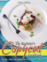 The Beginner's Copycat Cookbook: Simple, Easy and Delightful Cracker Barrel Recipes (Hardback)