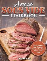 Anova Sous Vide Cookbook: Quick, Savory and Creative Recipes for Your Anova Sous Vide (Hardback)