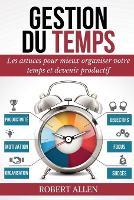 Gestion Du Temps: Comment Mieux Organiser votre Temps et Augmenter votre Productivite Personnelle (Paperback)
