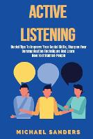 Active listening: Useful Tips to Improve Your Social Skills, Sharpen Your Communication Techniques And Learn How To Influence People (Paperback)
