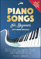 Piano Songs for Beginners: How to Give Yourself a Slice of Peace with the Marvellous Sound of Keyboard, an Essential Manual to Master Basic Skills and Build Your Musical Identity. (Paperback)