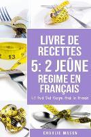 Livre De Recettes 5: 2 Jeune Regime En Francais/ 5: 2 Fast Diet Recipe Book In French (Paperback)