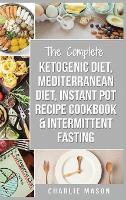 Ketogenic Diet, Mediterranean Diet Cookbook, Instant Pot Recipe Book, Intermittent Fasting: Ketogenic Recipe Book Mediterranean Cookbook Instant Pot (Hardback)