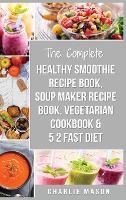 Soup Maker Recipe Book, Vegetarian Cookbook, Smoothie Recipe Book, 5 2 Diet Recipe Book: vegan cookbook soup recipe book smoothie recipes (Hardback)