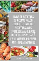 Livre De Recettes Du Regime Paleo, Recette livre de recettes Avec Friteuse a Air, Livre De Recettes Vegan A La Mijoteuse & Regime Anti-inflammatoire (Hardback)