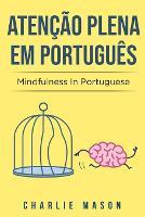 Atencao plena Em portugues/ Mindfulness In Portuguese: 10 Melhores Dicas para Superar Obsessoes e Compulsoes Usando o Mindfulness (Paperback)