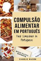 Compulsao Alimentar Em portugues/ Food Compulsion In Portuguese: Guia Para Parar e Superar a Compulsao Alimentar (Paperback)