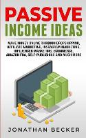 Passive Income Ideas: Make Money Online Through Dropshipping, Affiliate Marketing, Instagram Marketing, Influencer Marketing, Ecommerce, Amazon FBA, Self-Publishing, And Much More - Passive Income Ideas 4 (Paperback)