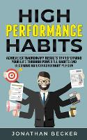 High Performance Habits: Achieve Extraordinary Results Transforming Your Life Through Powerful Habits And Becoming An Extraordinary Person (Paperback)