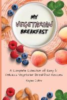 My Vegetarian Breakfast: A Complete Collection of Easy & Delicious Vegetarian Breakfast Recipes (Paperback)