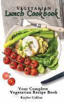 Vegetarian Lunch Cookbook: Your Complete Vegetarian Recipe Book (Hardback)