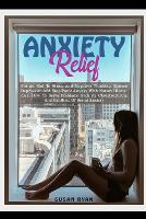Anxiety Relief: Put An End To Stress And Negative Thinking. Reduce Depression And Stop Panic Attacks With Natural Remedies. How to Solve Problems Such As Claustrophobia and Conflicts of Social Anxiety (Paperback)