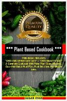 """Plant Based Cookbook: THIS BOOK INCLUDES """"ANTI INFLAMMATORY DIET"""" + """"ANTI ANXIETY DIET"""" A Complete Cookbook With Many Plant Based Recipes. Easy And Quick Meal Plan. Food Solutions For Weight Loss (Paperback)"""