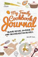 My Family Cookbook Journal Blank Recipe Journal and Organizer for Recipes (Paperback)