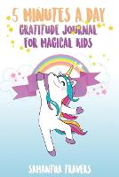 5 Minutes a Day- Gratitude Journal for Magical Kids: A daily journal for kids to promote gratitude, self-confidence and happiness . (Paperback)