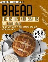 Bread Machine Cookbook for Beginners