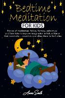 Bedtime Meditation for Kids: Stories of meditation, fables, fantasy, adventure and fairy tales to improve imagination in kids, enhance their creativity, ... anxieties and allow them to feel relax (Paperback)