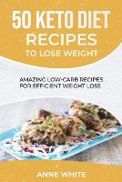 50 Keto Diet Recipes to Lose Weight: Amazing Low-Carb Recipes for Efficient Weight Loss (Paperback)