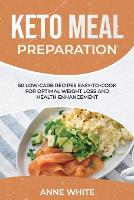 Keto Meal Preparation: 50 Low-Carb Recipes Easy-to-Cook for Optimal Weight Loss and Health Enhancement (Paperback)