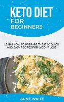 Keto Diet for Beginners: Learn How to Prepare These 50 Quick and Easy Recipes for Weight Loss (Hardback)