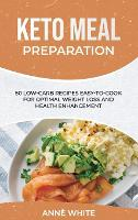Keto Meal Preparation: 50 Low-Carb Recipes Easy-to-Cook for Optimal Weight Loss and Health Enhancement (Hardback)