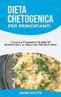 Dieta Chetogenica per Principianti: Impara a Preparare Queste 50 Ricette Facili e Veloci per Perdere Peso Keto Diet for Beginners (Italian Edition) (Hardback)