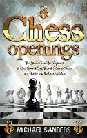 Chess Openings: The Essential Guide for Beginners to Win a Game of Chess Through Strategy, Theory and Practice from the First Move (Hardback)