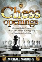 Chess Openings: The Essential Guide for Beginners to Win a Game of Chess Through Strategy, Theory and Practice from the First Move (Paperback)