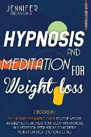 Hypnosis and Meditation for Weight Loss: 2 Books in 1: The Ultimate Beginner's Guide to Lose Weight Naturally. Love and Heal Your Body with Hypnosis and Meditation. Affirmations to Increase Motivation, Stop Emotional Eating. (Paperback)