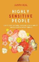 Highly Sensitive People: How to Stop Emotional Overload, Relieve Anxiety and Eliminate Negative Thinking (Hardback)