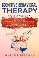 Cognitive Behavioral Therapy for Anxiety: Easy Guide to Retraining Your Brain. Learn the Ultimate Techniques to Overcome Anxiety, Stress, Depression, Anger, and Panic Attack. Improve Your Social Skills (Paperback)