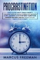 Procrastination: Easy Guide with Daily Habits to Build Self-Discipline, Mental Toughness, and Willpower. Cure Laziness and stop Self-Sabotage. Improve Time Management, Productivity and Gain your Goals (Paperback)