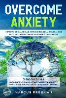 Overcome Anxiety: Improve Social Skills, Stress Relief, and Well-Being with News Habits and Massage Stimulation. 3 Books in 1: Vagus Nerve + Panic Attacks + Cognitive Behavioral Therapy for Anxiety Reboot Your Brain with Drug-Free Therapy (Paperback)
