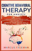 Cognitive Behavioral Therapy for Anxiety: Easy Guide to Retraining Your Brain. Learn the Ultimate Techniques to Overcome Anxiety, Stress, Depression, Anger, and Panic Attack. Improve Your Social Skills (Hardback)
