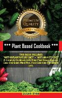"""Plant Based Cookbook: THIS BOOK INCLUDES """"ANTI INFLAMMATORY DIET"""" + """"ANTI ANXIETY DIET"""" A Complete Cookbook With Many Plant Based Recipes. Easy And Quick Meal Plan. Food Solutions For Weight Loss (Hardback)"""