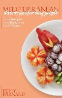 Mediterranean Diet Recipes for Busy People: Tasty Recipes on a Budget to Lose Weight (Hardback)