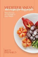 Mediterranean Diet Recipes for Busy People: Tasty Recipes on a Budget to Lose Weight (Paperback)