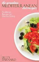 The Grandma Mediterranean Diet Recipes: Traditional Recipes for Healthy Eating (Hardback)