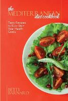 The Mediterranean Diet Cookbook: Tasty Recipes to Kick-Start Your Health Goals (Paperback)